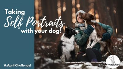 Taking Self Portraits with your Dog: April Challenge!